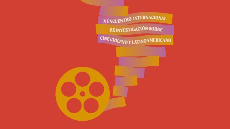 X Encuentro Internacional de Investigación sobre Cine Chileno y Latinoamericano